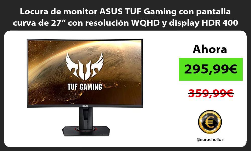 Locura de monitor ASUS TUF Gaming con pantalla curva de 27 con resolucion WQHD y display HDR 400