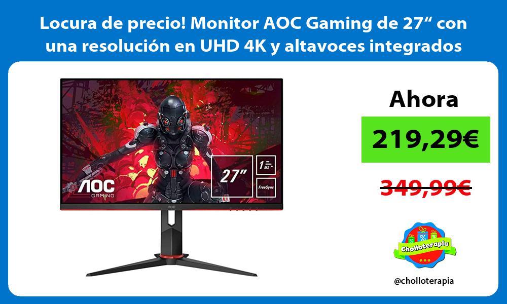 Locura de precio Monitor AOC Gaming de 27 con una resolucion en UHD 4K y altavoces integrados