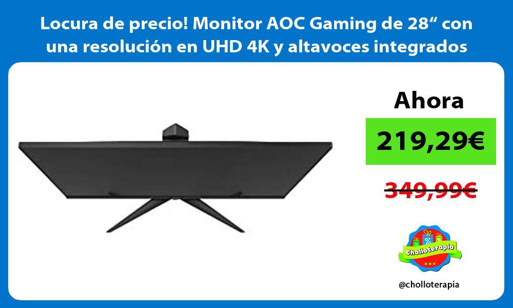Locura de precio Monitor AOC Gaming de 28 con una resolucion en UHD 4K y altavoces integrados
