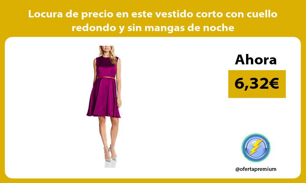 Locura de precio en este vestido corto con cuello redondo y sin mangas de noche