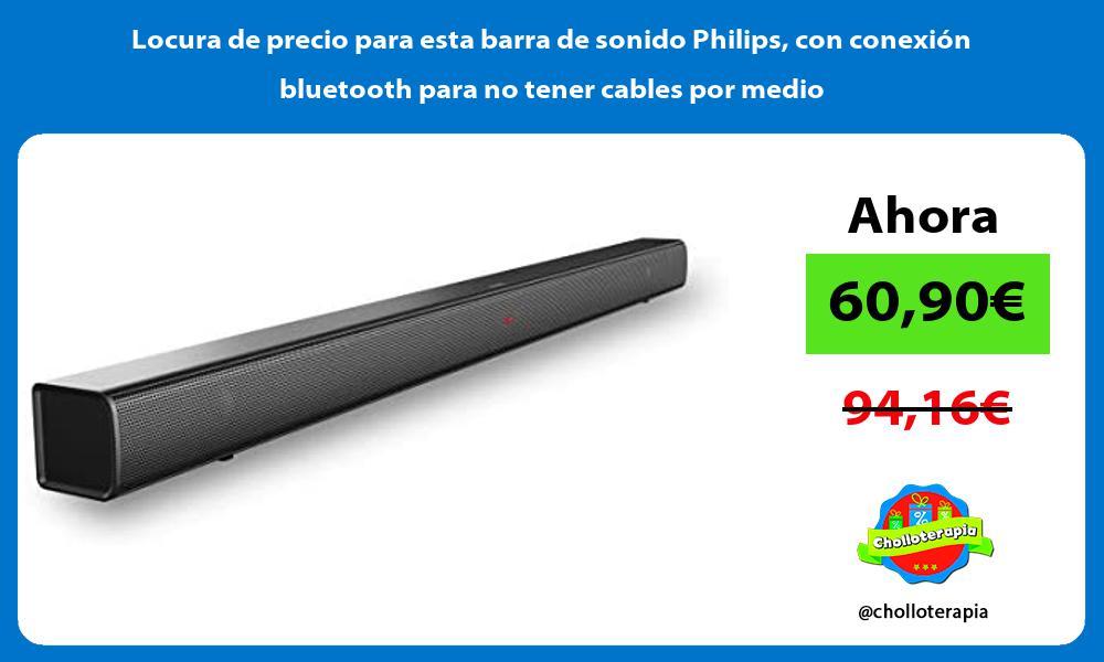 Locura de precio para esta barra de sonido Philips con conexion bluetooth para no tener cables por medio