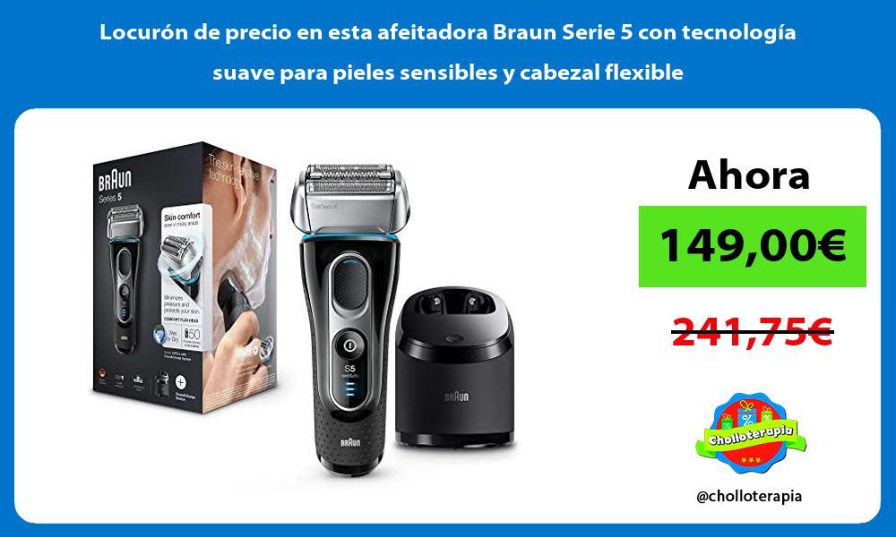 Locuron de precio en esta afeitadora Braun Serie 5 con tecnologia suave para pieles sensibles y cabezal flexible