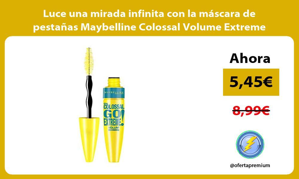 Luce una mirada infinita con la mascara de pestanas Maybelline Colossal Volume Extreme waterproof