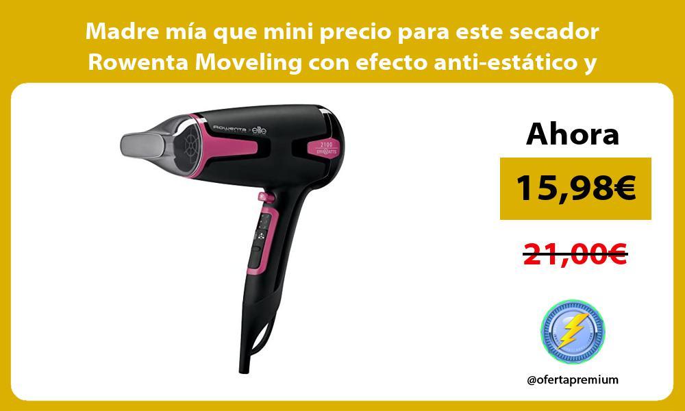 Madre mia que mini precio para este secador Rowenta Moveling con efecto anti estatico y keratina