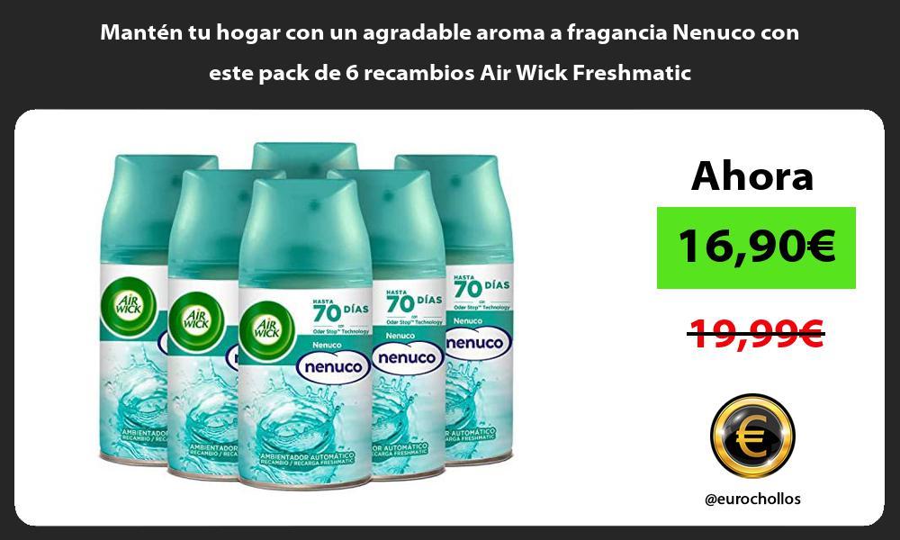 Manten tu hogar con un agradable aroma a fragancia Nenuco con este pack de 6 recambios Air Wick Freshmatic