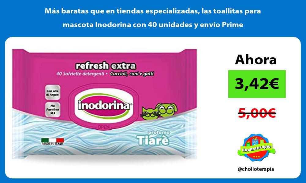 Mas baratas que en tiendas especializadas las toallitas para mascota Inodorina con 40 unidades y envio Prime