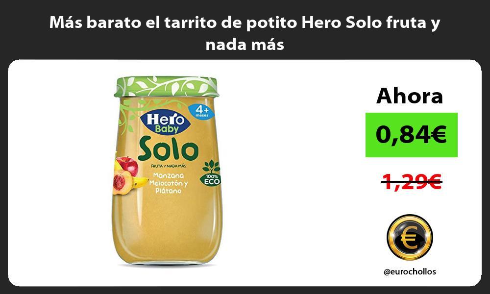 Mas barato el tarrito de potito Hero Solo fruta y nada mas