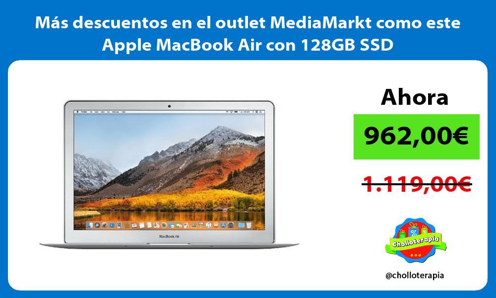 Mas descuentos en el outlet MediaMarkt como este Apple MacBook Air con 128GB SSD
