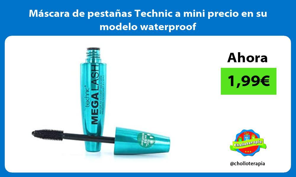 Mascara de pestanas Technic a mini precio en su modelo waterproof
