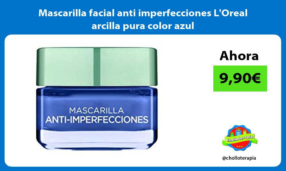Mascarilla facial anti imperfecciones LOreal arcilla pura color azul