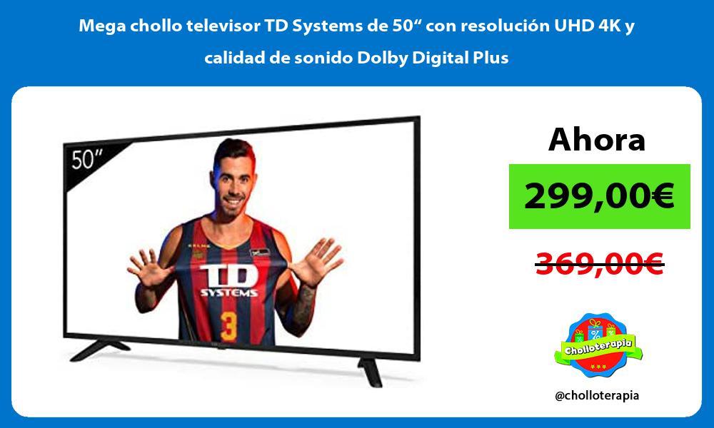 Mega chollo televisor TD Systems de 50 con resolucion UHD 4K y calidad de sonido Dolby Digital Plus