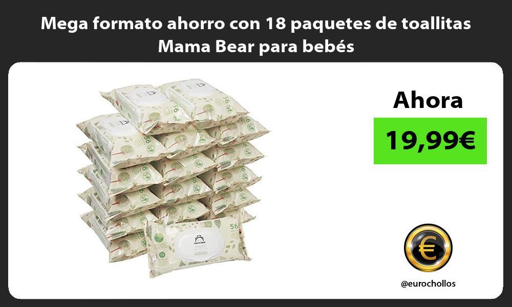 Mega formato ahorro con 18 paquetes de toallitas Mama Bear para bebes