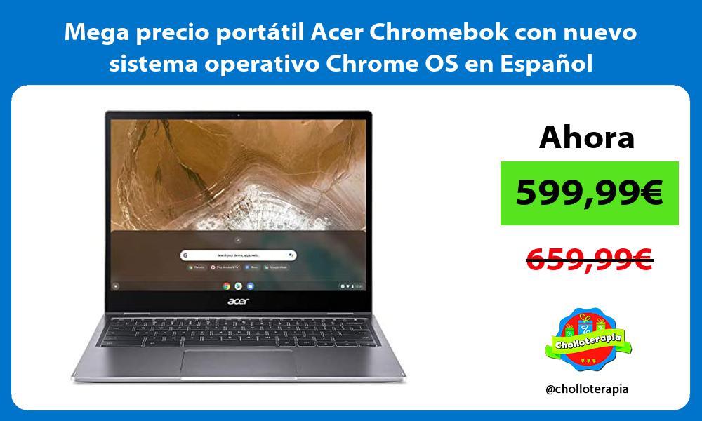 Mega precio portatil Acer Chromebok con nuevo sistema operativo Chrome OS en Espanol
