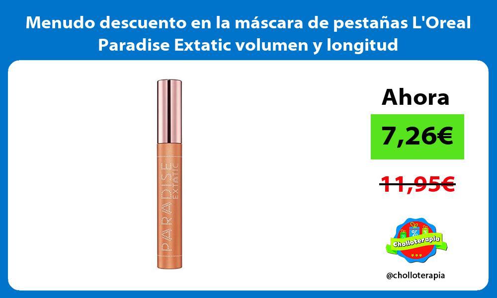 Menudo descuento en la mascara de pestanas LOreal Paradise Extatic volumen y longitud