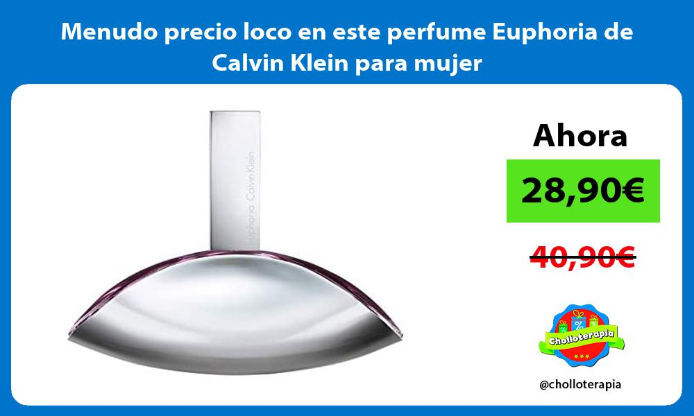 Menudo precio loco en este perfume Euphoria de Calvin Klein para mujer