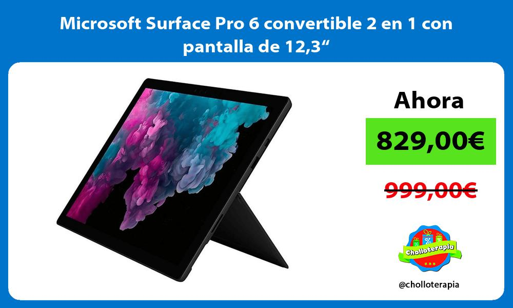 Microsoft Surface Pro 6 convertible 2 en 1 con pantalla de 123