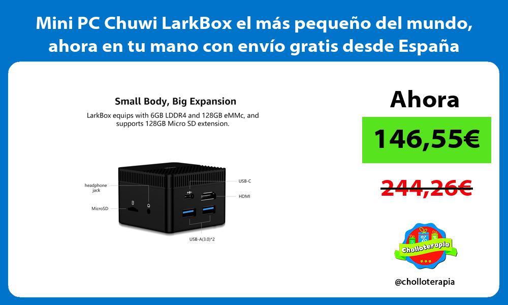 Mini PC Chuwi LarkBox el mas pequeno del mundo ahora en tu mano con envio gratis desde Espana