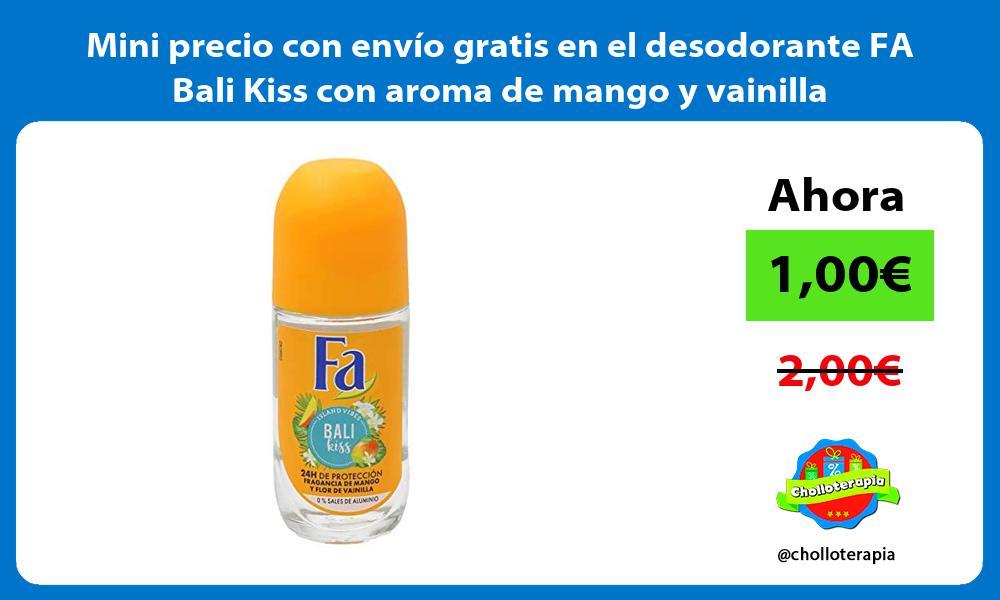 Mini precio con envío gratis en el desodorante FA Bali Kiss con aroma de mango y vainilla