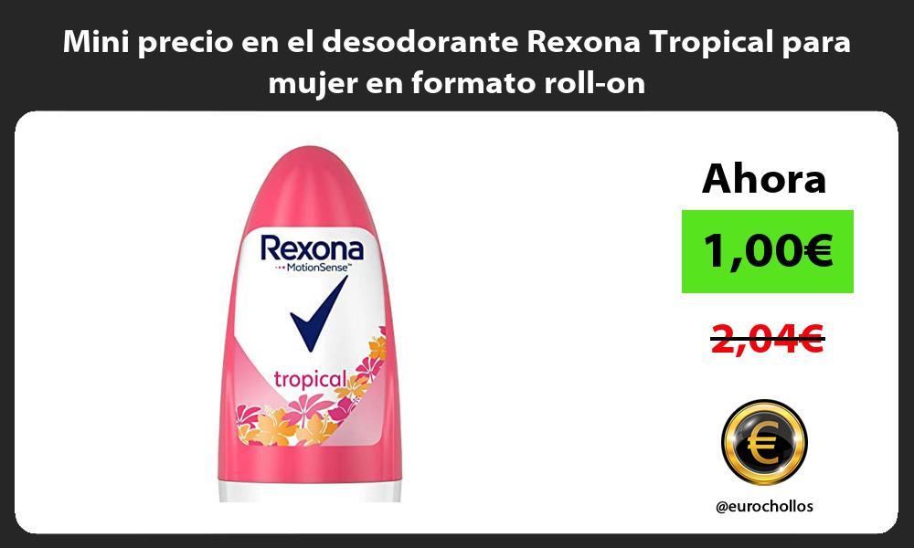 Mini precio en el desodorante Rexona Tropical para mujer en formato roll on