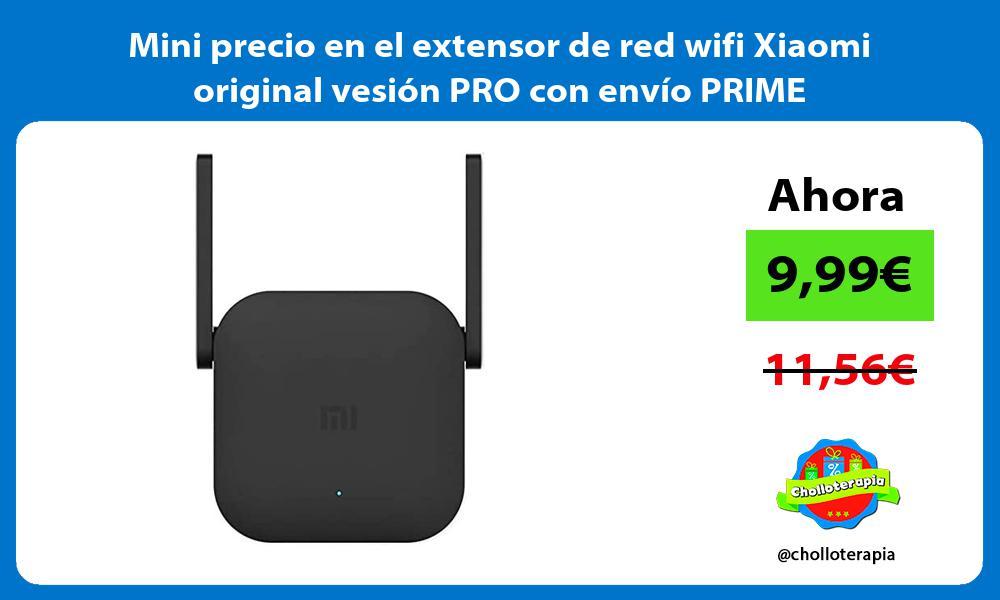 Mini precio en el extensor de red wifi Xiaomi original vesion PRO con envio PRIME