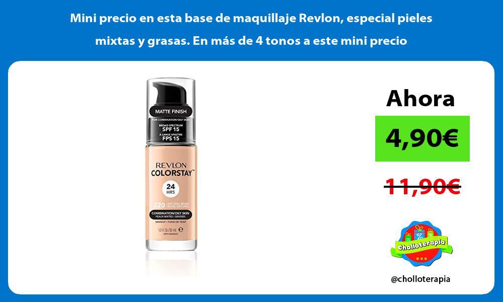 Mini precio en esta base de maquillaje Revlon especial pieles mixtas y grasas En mas de 4 tonos a este mini precio