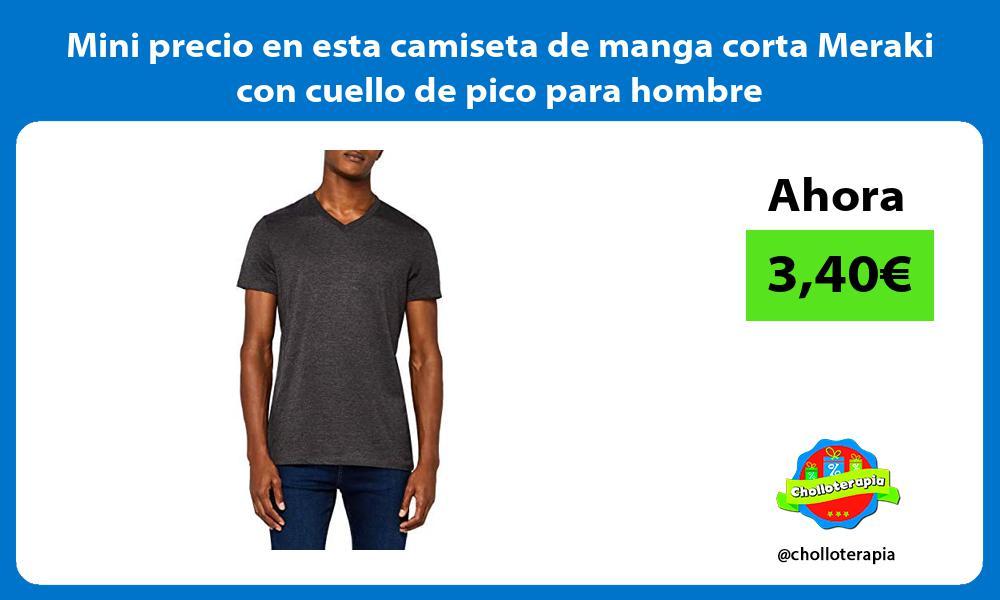 Mini precio en esta camiseta de manga corta Meraki con cuello de pico para hombre