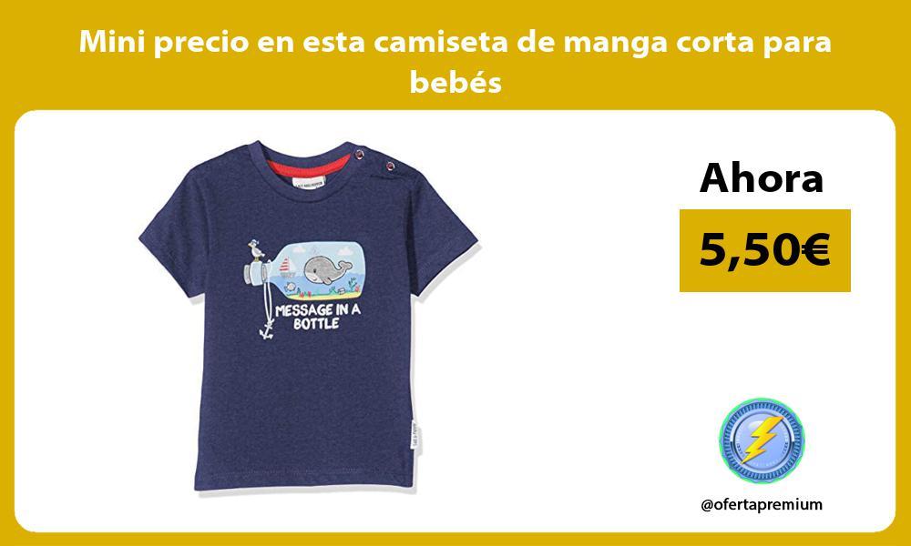 Mini precio en esta camiseta de manga corta para bebes