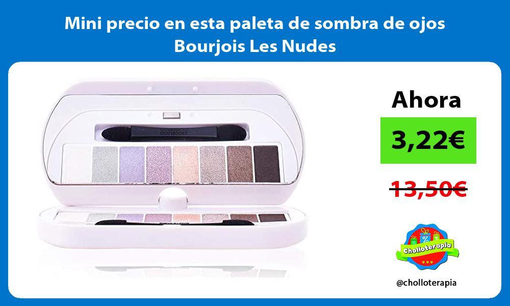 Mini precio en esta paleta de sombra de ojos Bourjois Les Nudes