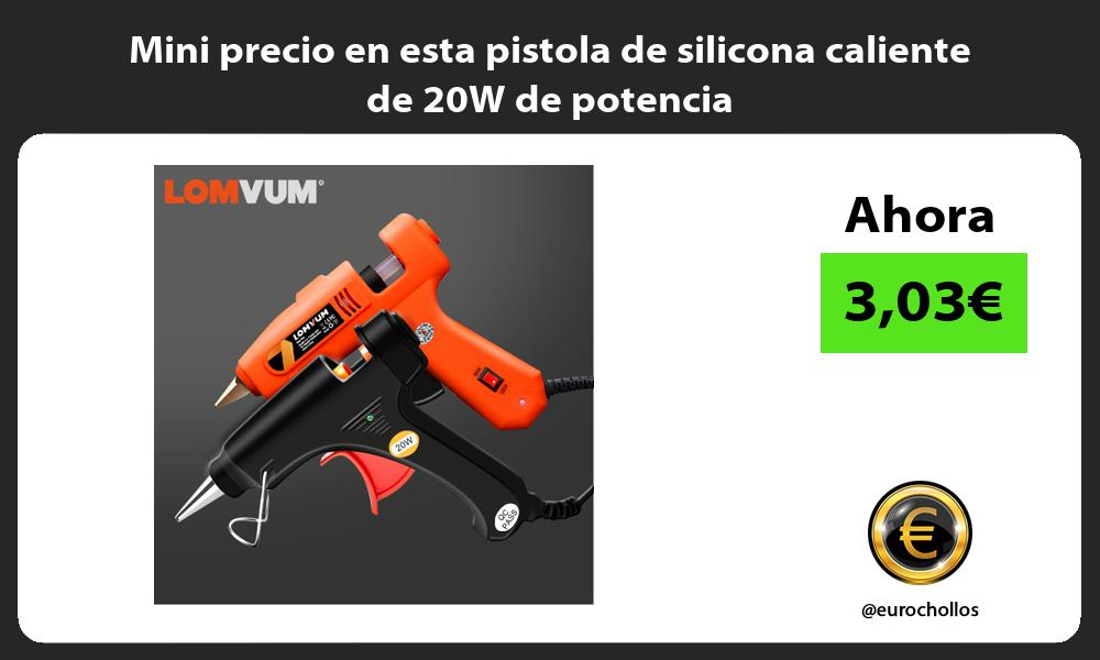 Mini precio en esta pistola de silicona caliente de 20W de potencia