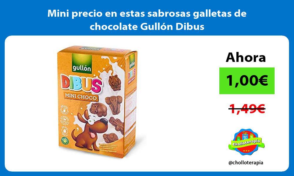 Mini precio en estas sabrosas galletas de chocolate Gullon Dibus