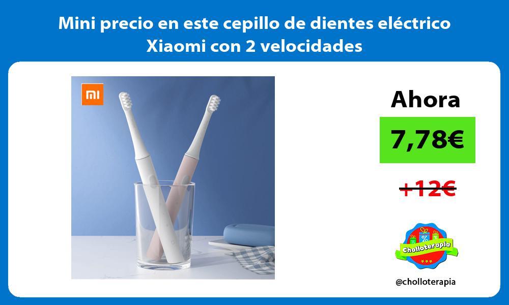 Mini precio en este cepillo de dientes electrico Xiaomi con 2 velocidades