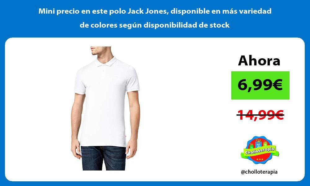 Mini precio en este polo Jack Jones disponible en mas variedad de colores segun disponibilidad de stock