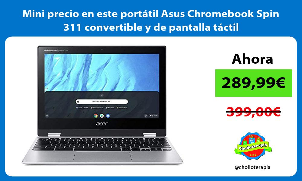 Mini precio en este portatil Asus Chromebook Spin 311 convertible y de pantalla tactil