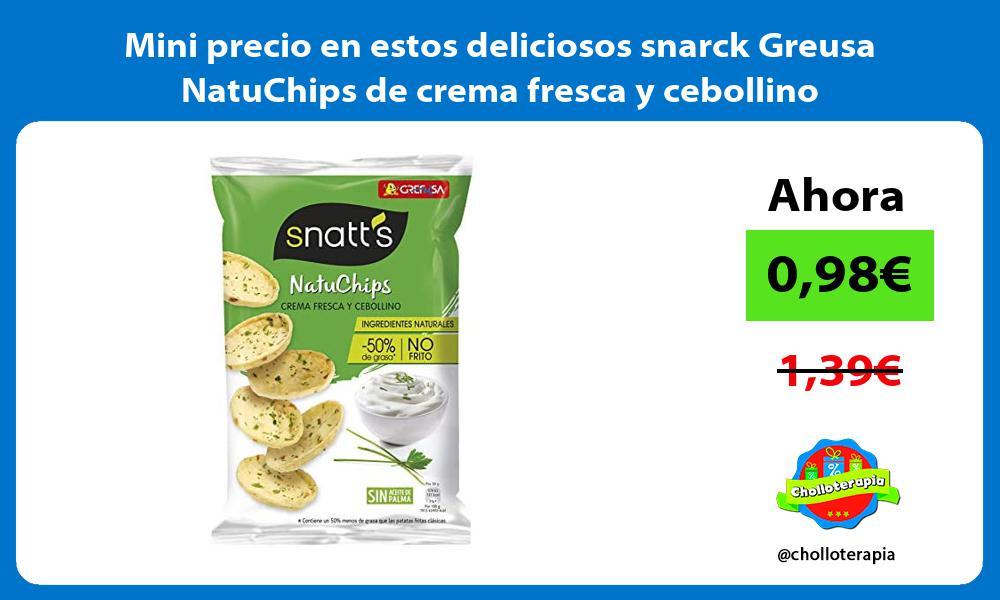 Mini precio en estos deliciosos snarck Greusa NatuChips de crema fresca y cebollino