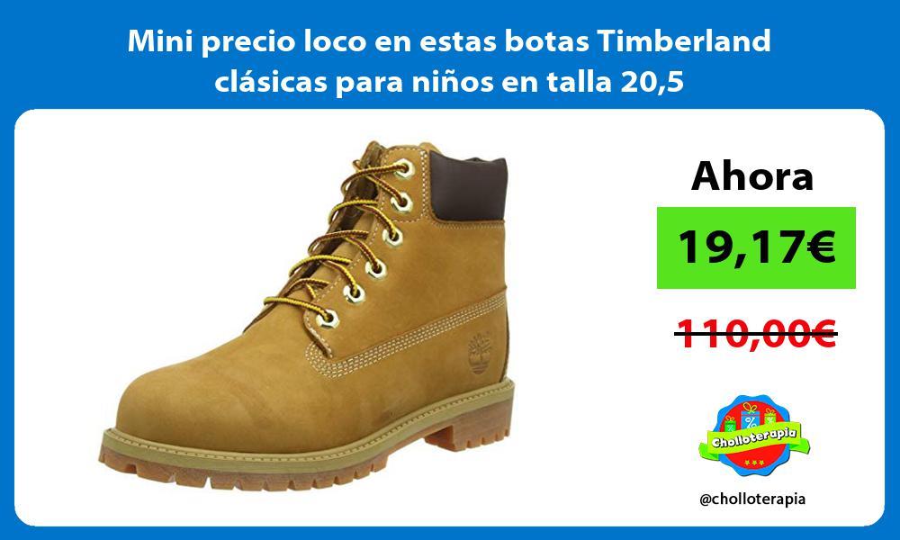 Mini precio loco en estas botas Timberland clasicas para ninos en talla 205
