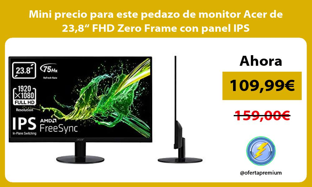 Mini precio para este pedazo de monitor Acer de 238 FHD Zero Frame con panel IPS