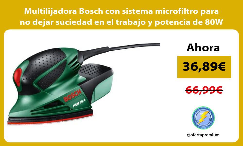 Multilijadora Bosch con sistema microfiltro para no dejar suciedad en el trabajo y potencia de 80W