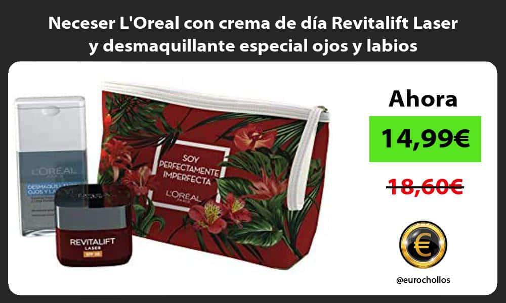 Neceser LOreal con crema de día Revitalift Laser y desmaquillante especial ojos y labios
