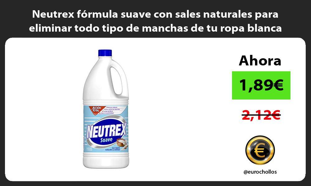 Neutrex formula suave con sales naturales para eliminar todo tipo de manchas de tu ropa blanca