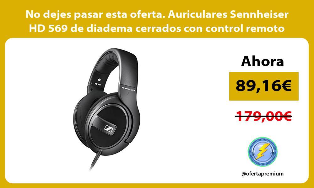 No dejes pasar esta oferta Auriculares Sennheiser HD 569 de diadema cerrados con control remoto