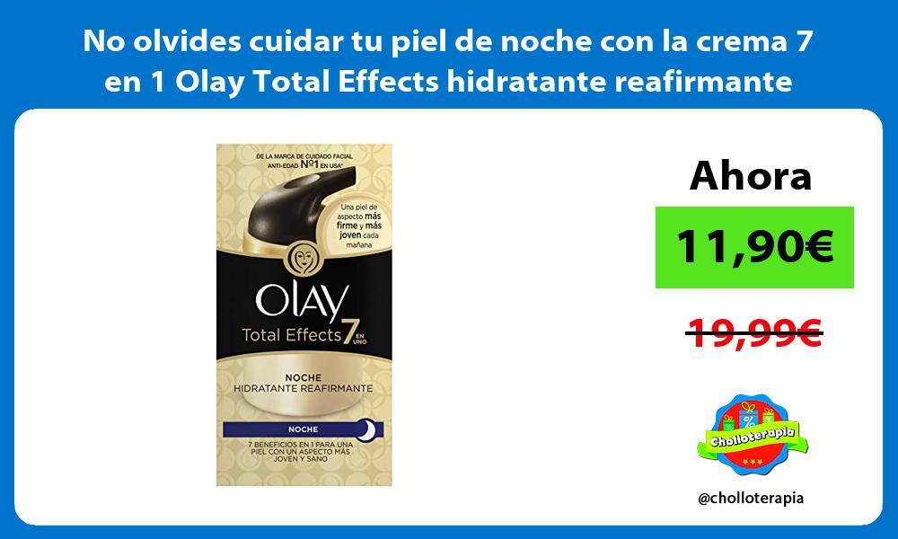No olvides cuidar tu piel de noche con la crema 7 en 1 Olay Total Effects hidratante reafirmante