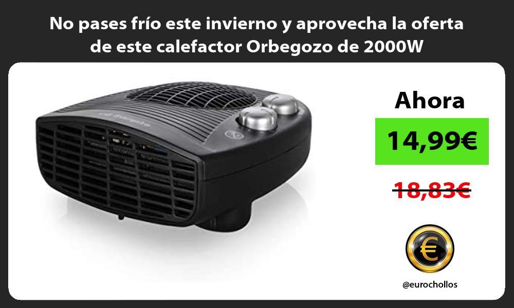No pases frio este invierno y aprovecha la oferta de este calefactor Orbegozo de 2000W