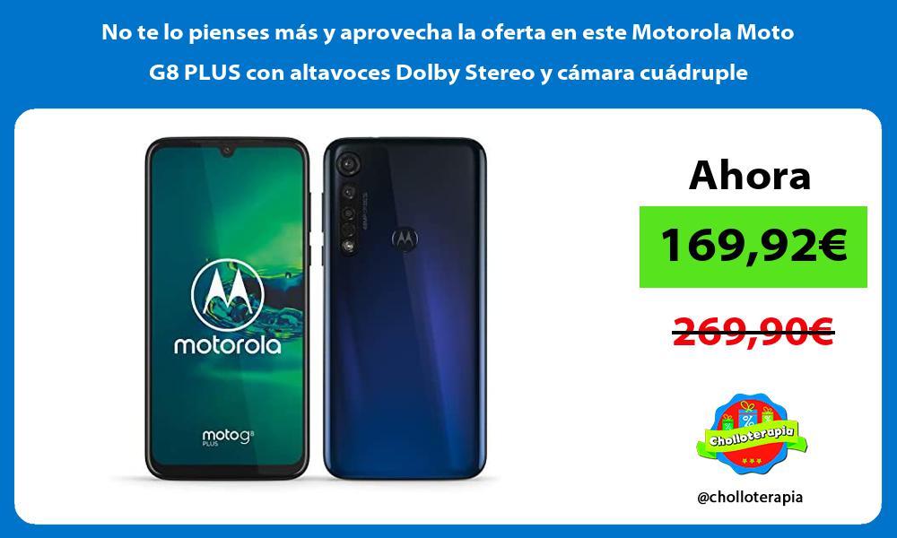 No te lo pienses mas y aprovecha la oferta en este Motorola Moto G8 PLUS con altavoces Dolby Stereo y camara cuadruple
