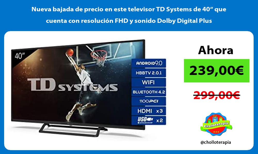 Nueva bajada de precio en este televisor TD Systems de 40 que cuenta con resolucion FHD y sonido Dolby Digital Plus