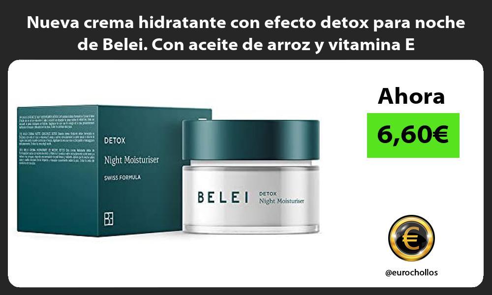 Nueva crema hidratante con efecto detox para noche de Belei Con aceite de arroz y vitamina E