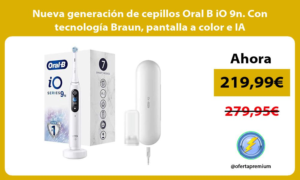 Nueva generacion de cepillos Oral B iO 9n Con tecnologia Braun pantalla a color e IA