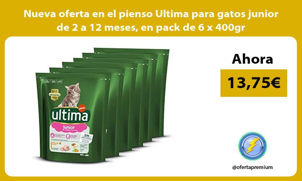 Nueva oferta en el pienso Ultima para gatos junior de 2 a 12 meses en pack de 6 x 400gr