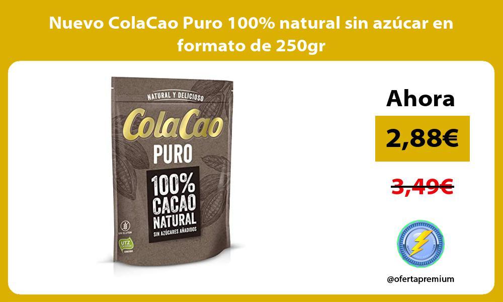 Nuevo ColaCao Puro 100 natural sin azucar en formato de 250gr