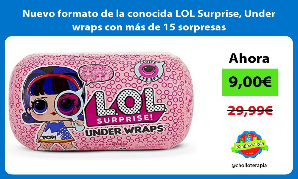 Nuevo formato de la conocida LOL Surprise Under wraps con más de 15 sorpresas