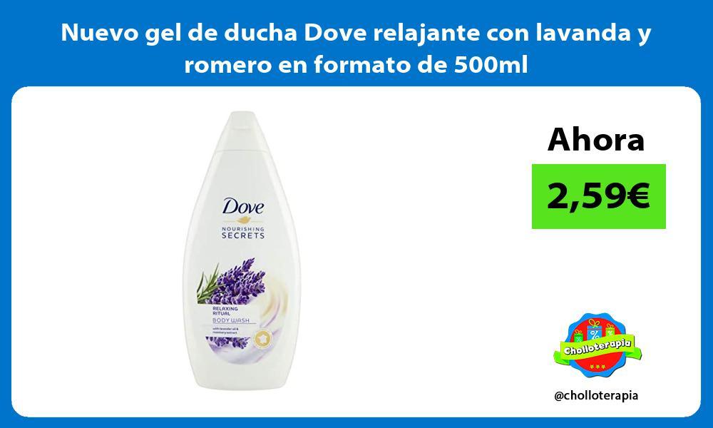 Nuevo gel de ducha Dove relajante con lavanda y romero en formato de 500ml